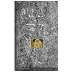 Life, Death and the Coming Kingdom